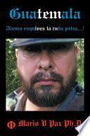 Libro de Guatemala: Nunca Esquives La Ruda Pelea…!: La Ltima Lnea De Defensa