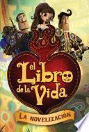 Libro de El Libro De La Vida: La Novelización (the Book Of Life Movie Novelization)
