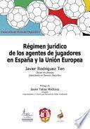 Libro de Régimen Jurídico De Los Agentes De Jugadores En España Y La Unión Europea