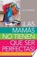 Libro de Las Mamás No Tienen Que Ser Perfectas
