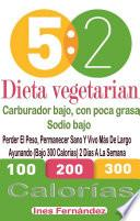 Libro de Dieta Vegetariana 5,2: Carburador Bajo, Con Poca Grasa: Sodio Bajo: Perder El Peso, Permanecer Sano Y Vivo Más De Largo: Ayunando (bajo 500 Calorías) 2 Días A La Semana