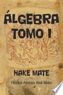 Libro de Algebra Tomo I: Hake Mate