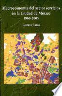 Libro de Macroeconomía Del Sector Servicios En La Ciudad De México, 1960 2003