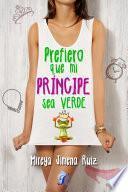 Libro de Prefiero Que Mi Príncipe Sea Verde