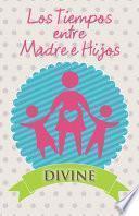Libro de Los Tiempos Entre Madre E Hijos
