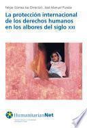 Libro de La Protección Internacional De Los Derechos Humanos En Los Albores Del Siglo Xxi