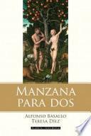 Libro de Manzana Para Dos: La Historia De Adán, Eva Y El Matrimonio Contada Por La Serpiente