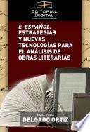 Libro de E Español. Estrategias Y Nuevas Tecnologías Para El Análisis De Obras Literarias