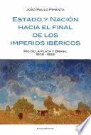 Libro de Estado Y Nación Al Final De Los Imperios Ibéricos