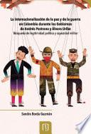 Libro de La Internacionalización De La Paz Y De La Guerra En Colombia Durante Los Gobiernos De Andrés Pastrana Y Álvaro Uribe
