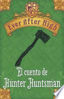 Libro de Ever After High. El Cuento De Hunter Huntsman