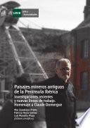 Libro de Paisajes Mineros Antiguos En La Península Ibérica. Investigaciones Recientes Y Nuevas Líneas De Trabajo. Homenaje A Calude Domergue