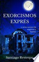 Libro de Exorcismos Exprés Y Otros Cuentos De Suspenso Y Humor