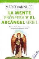 Libro de La Mente Prspera Y El Arcngel Uriel / Prosperous Mind And The Archangel Uriel