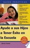Libro de Ayude A Sus Hijos A Tener Éxito En La Escuela Guía Especial Para Padres Latinos