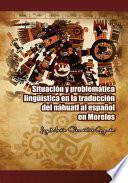 Libro de Situación Y Problemática Lingüística En La Traducción Del Náhuatl Al Español En Morelos