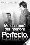 Libro de Me Enamoré Del Hombre Perfecto