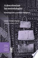 Libro de A Descolonizar Las Metodologías. Investigación Y Pueblos Indígenas
