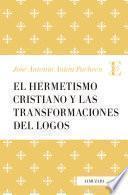 Libro de El Hermetismo Cristiano Y Las Transformaciones Del Logos