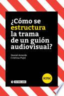 Libro de ¿cómo Se Estructura La Trama De Un Guión Audiovisual?