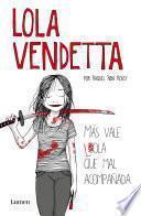 Libro de Lola Vendetta. Más Vale Lola Que Mal Acompañada