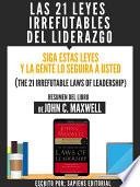 Libro de Las 21 Leyes Irrefutables Del Liderazgo: Siga Estas Leyes Y La Gente Lo Seguira A Usted (the 21 Irrefutable Laws Of Leadership)