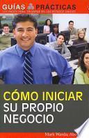 Libro de Como Iniciar Su Propio Negocio/ How To Start Your Own Business