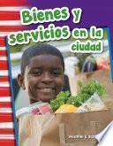 Libro de Bienes Y Servicios En La Ciudad (goods And Services Around Town)