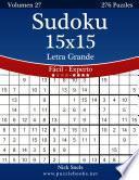 Libro de Sudoku 15×15 Impresiones Con Letra Grande   De Fácil A Experto   Volumen 27   276 Puzzles