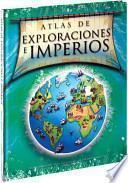 Libro de Atlas De Exploraciones E Imperios/ Atlas Of Exploration And Empires
