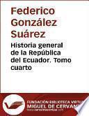 Libro de Historia General De La República Del Ecuador. Tomo Cuarto