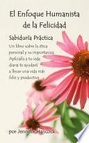 Libro de El Enfoque Humanista De La Felicidad: Sabiduría Práctica