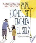 Libro de Papá, ¿dónde Se Enchufa El Sol?