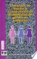 Libro de Discursos De Ficción Y Construcción De La Identidad De Género En Televisión