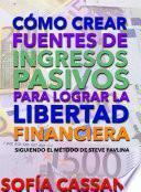 Libro de Cómo Crear Fuentes De Ingresos Pasivos Para Lograr La Libertad Financiera