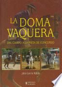 Libro de La Doma Vaquera. Del Campo A La Pista De Concurso