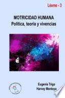 Libro de Motricidad Humana: Política, Teoría Y Vivencias