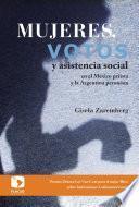 Libro de Mujeres, Votos Y Asistencia Social En El México Priista Y La Argentina Peronista