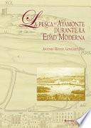 Libro de La Pesca En Ayamonte Durante La Edad Moderna