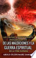 Libro de Las Causas Aparentemente Insignificantes De Las Maldiciones Y La Guerra Espiritual En La Vida Humana