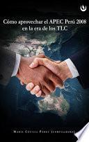 Libro de Cómo Aprovechar El Apec Perú 2008 En La Era De Los Tlc