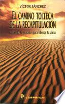 Libro de El Camino Tolteca De La Recapitulación