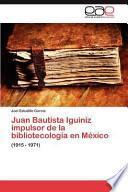 Libro de Juan Bautista Iguiniz Impulsor De La Bibliotecología En México