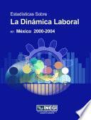 Libro de Estadísticas Sobre La Dinámica Laboral En México 2000 2004