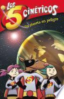 Libro de Un Planeta En Peligro (los Cinco Cinéticos 3)