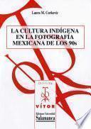 Libro de La Cultura Indígena En La Fotografía Mexicana De Los 90s