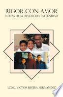 Libro de Rigor Con Amor; Notas De Mi Bendecida Paternidad