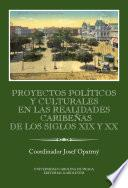Libro de Proyectos Políticos Y Culturales En Las Realidades Caribeňas De Los Siglos Xix Y Xx