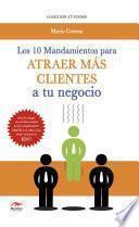 Libro de Los 10 Mandamientos Para Atraer Más Clientes A Tu Negocio