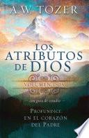 Libro de Los Atributos De Dios, Volumen 2 (con Guia De Estudio): Profundice En El Corazon Del Padre = Attributes Of God, Vol.2 (with Study Guide)